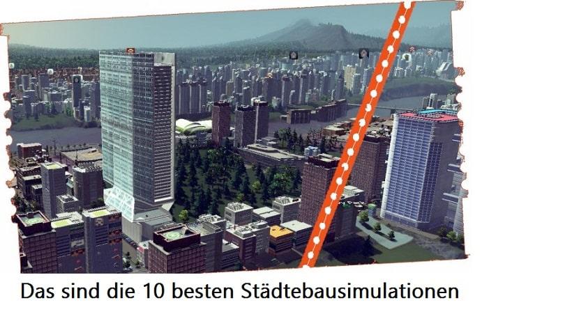 Das sind aktuell die Top-Ten Städtebausimulationen